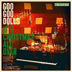 It's Christmas all over /  the Goo Goo Dolls. - the Goo Goo Dolls.