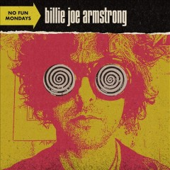 No Fun Mondays /  Billie Joe Armstrong.