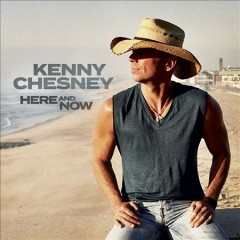 Here and Now /  Kenny Chesney.