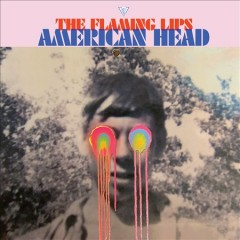American head /  The Flaming Lips. - The Flaming Lips.