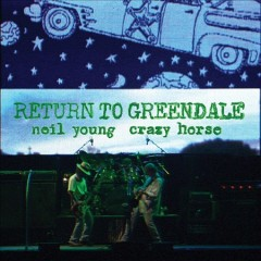 Return to Greendale /  Neil Young and Crazy Horse.