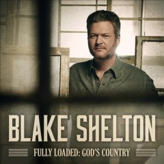 Fully loaded : God's country / Blake Shelton - Blake Shelton