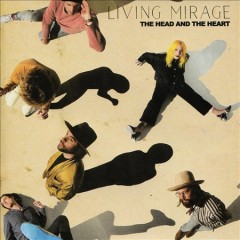 Living mirage /  the Head and the Heart. - the Head and the Heart.
