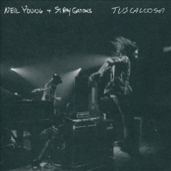 Tuscaloosa /  Neil Young and the Stray Gators. - Neil Young and the Stray Gators.
