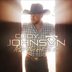 Ain't Nothin' To It /  Cody Johnson.