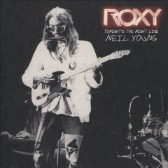 Roxy : tonight's the night live / Neil Young.