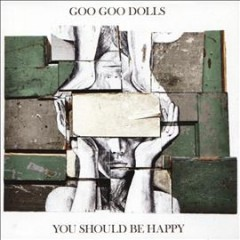 You should be happy /  The Goo Goo Dolls. - The Goo Goo Dolls.