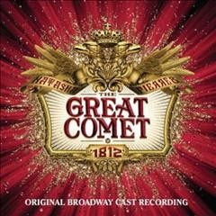 Natasha, Pierre & the great comet of 1812 : original Broadway cast recording / music, lyrics, book & orchestrations by Dave Malloy.