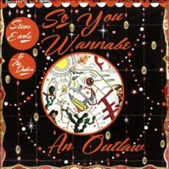 So you wannabe an outlaw /  Steve Earle and The Dukes. - Steve Earle and The Dukes.
