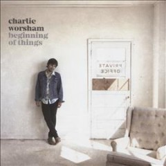 Beginning of things /  Charlie Worsham. - Charlie Worsham.