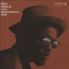 Live : North America 2016 / Gary Clark Jr.