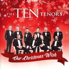 Our Christmas Wish /  Ten Tenors.