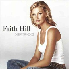 Deep tracks /  Faith Hill. - Faith Hill.