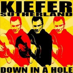 Down in a hole /  Kiefer Sutherland. - Kiefer Sutherland.