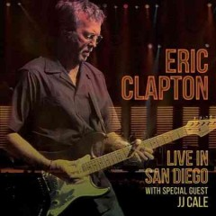 Live in San Diego /  Eric Clapton ; with special guest JJ Cale.