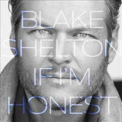 If I'm honest /  Blake Shelton. - Blake Shelton.