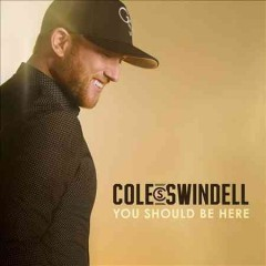 You should be here / Cole Swindell