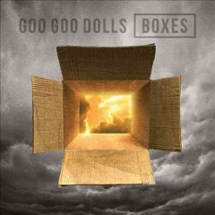 Boxes /  the Goo Goo Dolls.