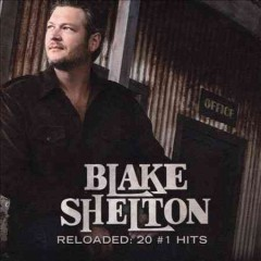 Reloaded : 20 #1 hits / Blake Shelton. - Blake Shelton.