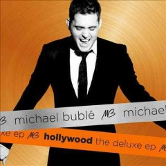 Hollywood : the deluxe EP / Michael Bublé.