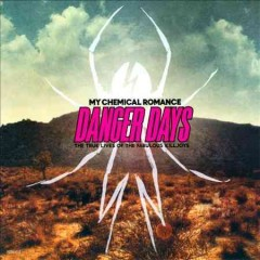 Danger days : the true lives of the fabulous Killjoys / My Chemical Romance.
