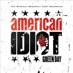 American idiot : the original Broadway cast recording / featuring Green Day [music by Green Day ; lyrics by Billie Joe Armstrong].
