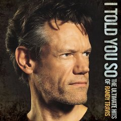 I told you so : the ultimate hits of Randy Travis.
