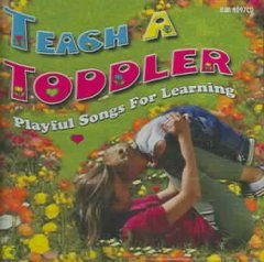 Teach a toddler : playful songs for learning.