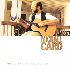 The ultimate collection /  Michael Card.