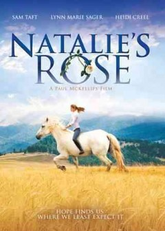 Natalie's rose /  Oregon Pacific Pictures presents a Remarkable Entertainment film ; written by Heather Rezin-McKellips with Paul McKellips ; director, Paul McKellips.