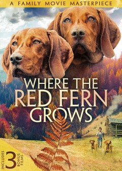 Where the red fern grows ; The legend of Wolf Mountain ; The proud rebel ; Baker's hawk / distributed by Echo Bridge Home Entertainment. - distributed by Echo Bridge Home Entertainment.