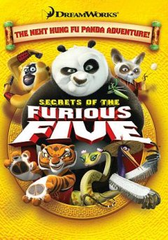 Secrets of the furious five /  DreamWorks Animation ; directed by Raman Hui ; produced by Karen Foster ; screenplay by Paul McEnvoy, Todd Berger. - DreamWorks Animation ; directed by Raman Hui ; produced by Karen Foster ; screenplay by Paul McEnvoy, Todd Berger.