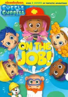 Bubble guppies : On the job / Nickelodeon.