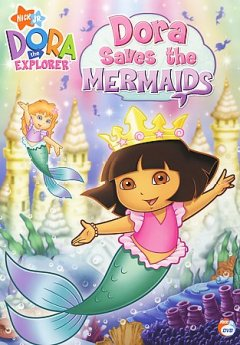 Dora the Explorer : Dora saves the mermaids / Nelvana Limited. - Nelvana Limited.