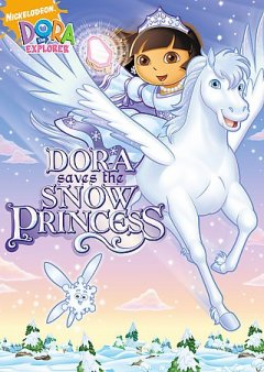 Dora the Explorer : Dora saves the Snow Princess / Nickelodeon Studios. - Nickelodeon Studios.