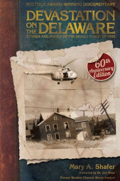 Devastation on the Delaware : Stories and Images of the Deadly Flood of 1955 / Mary Shafer.