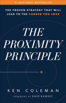 The proximity principle : the proven strategy that will lead to the career you love / Ken Coleman.