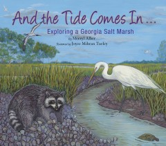 And the tide comes in-- : exploring a Georgia salt marsh / by Merryl Alber ; illustrated by Joyce Mihran Turley. - by Merryl Alber ; illustrated by Joyce Mihran Turley.
