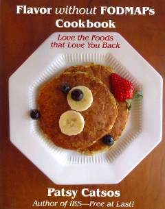 Flavor without FODMAPs cookbook : love the foods that love you back / Patsy Catsos.