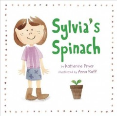 Sylvia's spinach /  by Katherine Pryor ; illustrated by Anna Raff ; music on CD by Chris Kubie ; read by Nancy Wu.