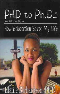 PHD to Ph.D. : Po H♯ on Dope : how education saved my life / Elaine Richardson, Ph.D. aka Dr. E.