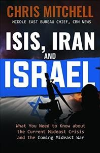 ISIS, Iran and Israel : what you need to know about the current Mideast crisis and the coming Mideast war / Chris Mitchell.