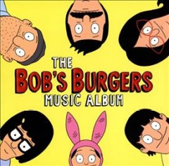 The Bob's Burgers music album.