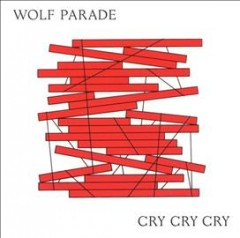 Cry cry cry /  Wolf Parade. - Wolf Parade.