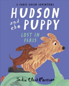 Hudson and the puppy : lost in Paris / by Jackie Clark Mancuso.