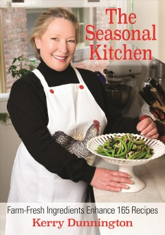 The seasonal kitchen : farm-fresh ingredients enhance 165 recipes / Kerry Dunnington ; illustrations by Mary