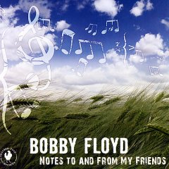 Notes to and from my friends /  Bobby Floyd.