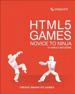 HTML5 games : novice to ninja / by Earle Castledine.