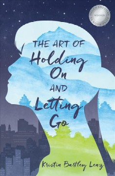 The art of holding on and letting go /  Kristin Bartley Lenz. - Kristin Bartley Lenz.