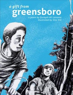 A gift from Greensboro : a poem / by Quraysh Ali Lansana ; illustrated by Skip Hill. - by Quraysh Ali Lansana ; illustrated by Skip Hill.